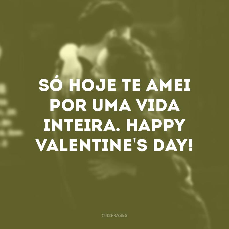 Só hoje te amei por uma vida inteira. Happy Valentine's day!