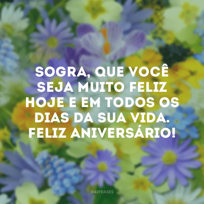 Sogra, que você seja muito feliz hoje e em todos os dias da sua vida. Feliz aniversário!