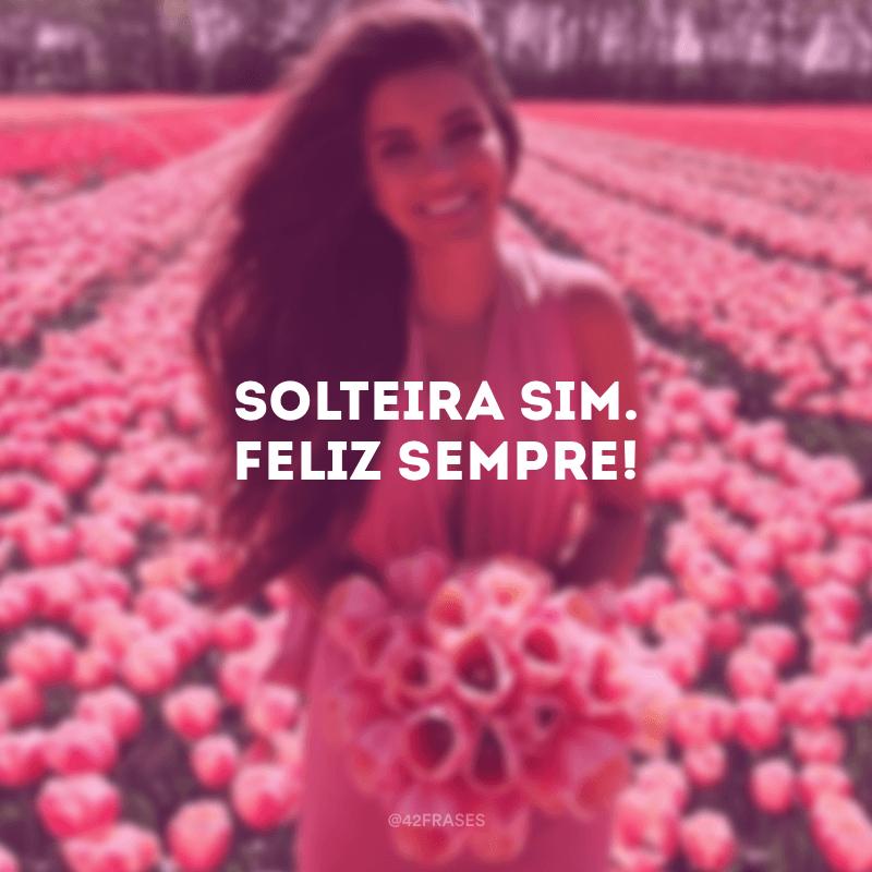 50 Frases De Solteira Para Você Que Quer Curtir A Vida Sozinha
