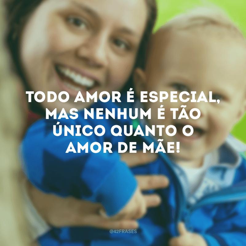 Todo amor é especial, mas nenhum é tão único quanto o amor de mãe!