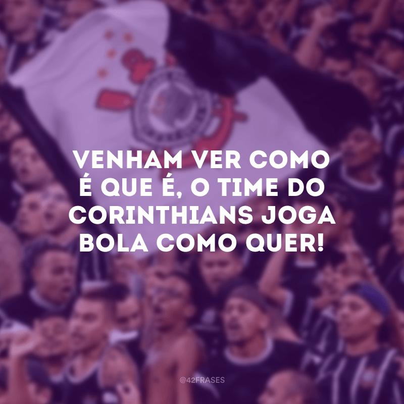 Venham ver como é que é, o time do Corinthians joga bola como quer!