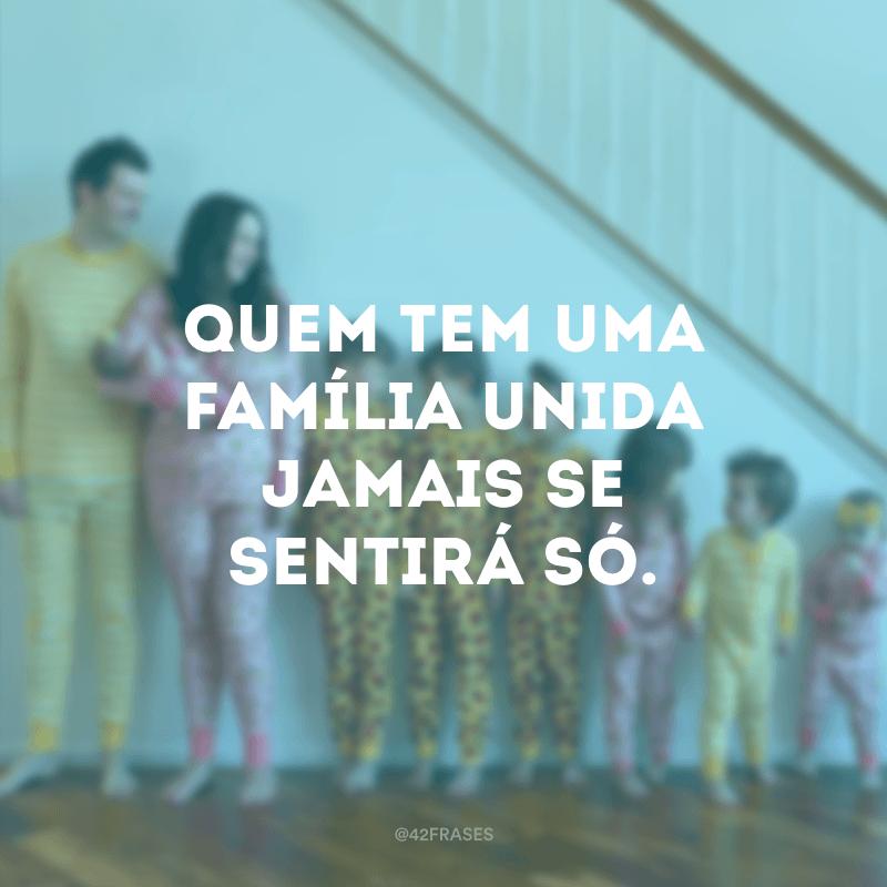 40 Frases Para Família Unida Que Irão Demonstrar O Valor Que