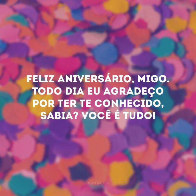 Feliz aniversário, migo. Todo dia eu agradeço por ter te conhecido, sabia? Você é tudo!