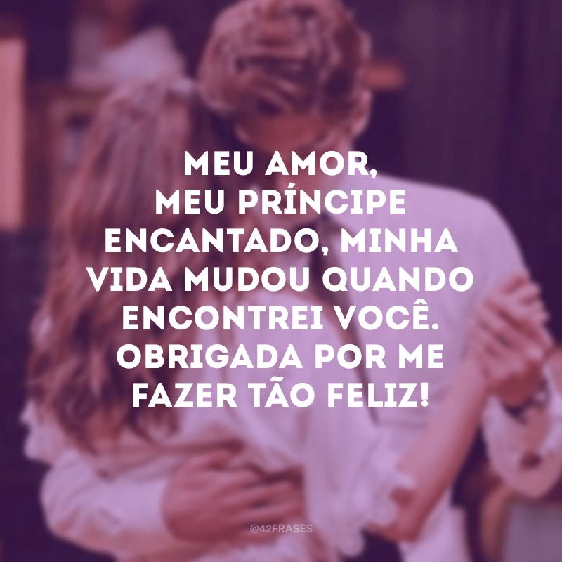 Meu amor, meu príncipe encantado, minha vida mudou quando encontrei você. Obrigada por me fazer tão feliz!