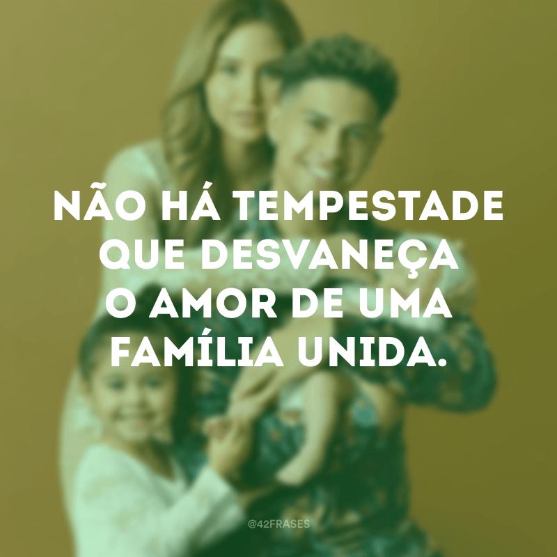 Não há tempestade que desvaneça o amor de uma família unida.