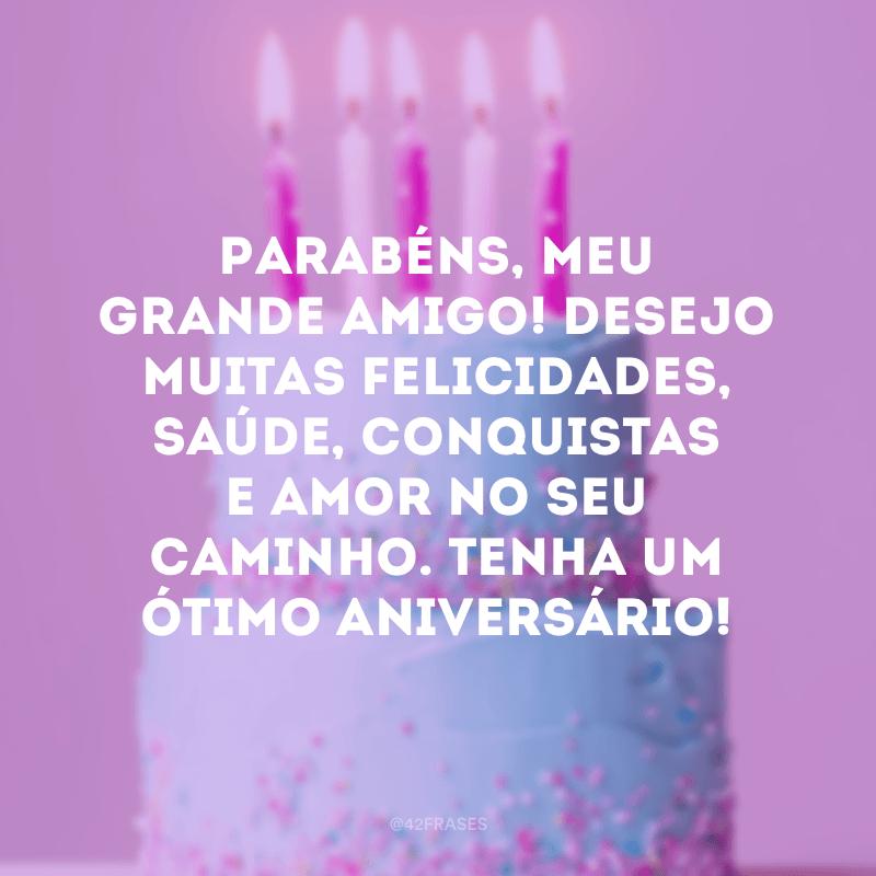 Parabéns, meu grande amigo! Desejo muitas felicidades, saúde, conquistas e amor no seu caminho. Tenha um ótimo aniversário!