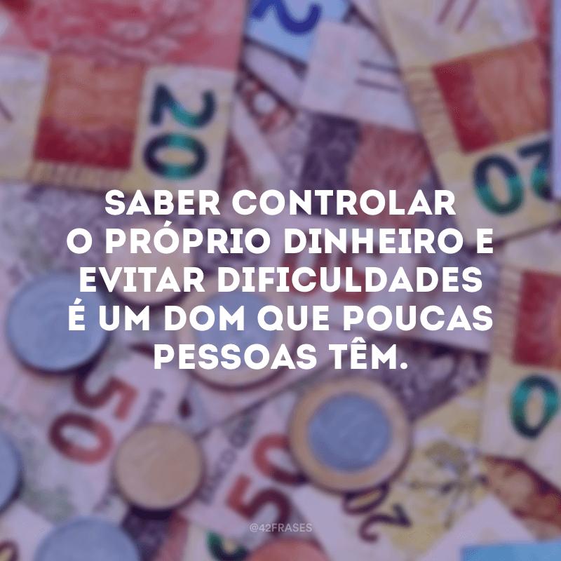 Saber controlar o próprio dinheiro e evitar dificuldades é um dom que poucas pessoas têm.