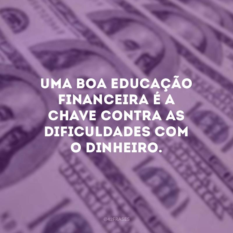 Uma boa educação financeira é a chave contra as dificuldades com o dinheiro.
