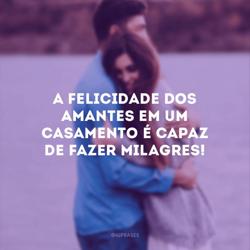 A felicidade dos amantes em um casamento é capaz de fazer milagres!