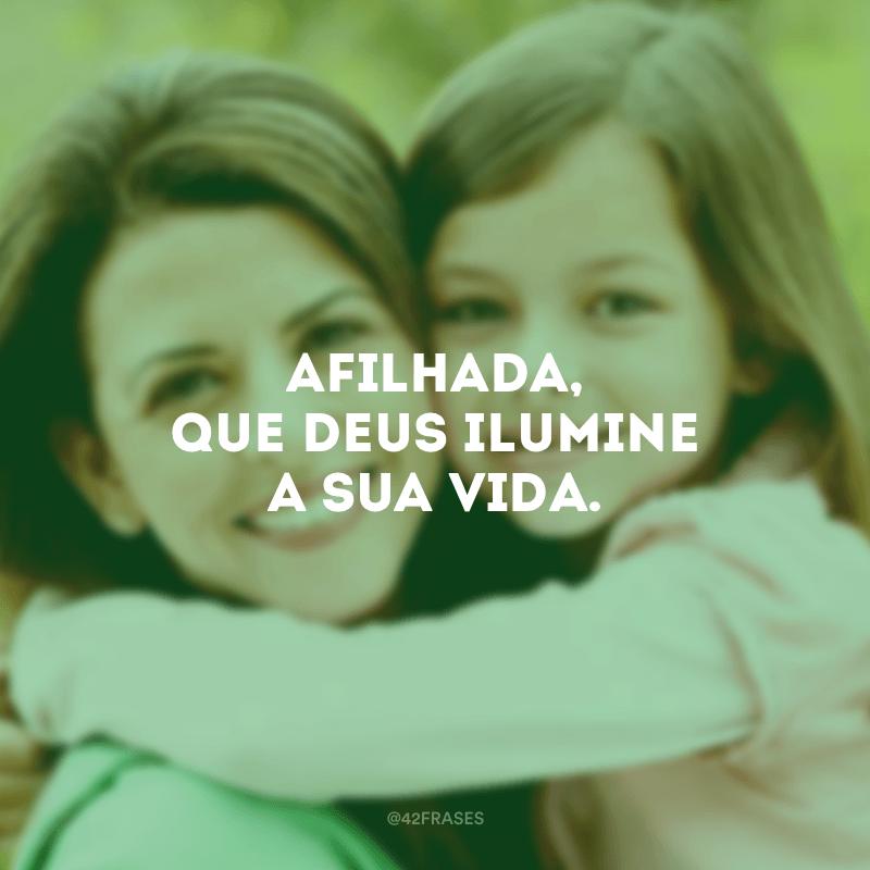 Afilhada, que Deus ilumine a sua vida.