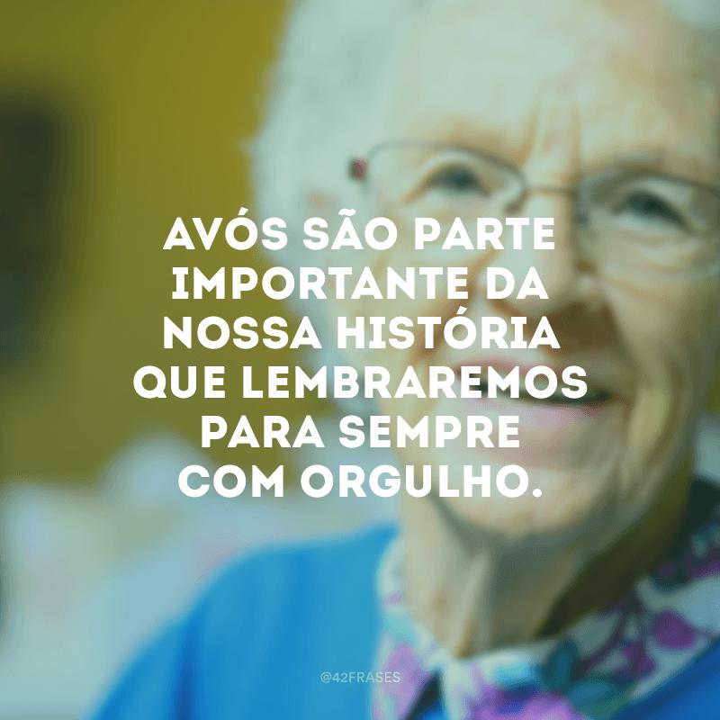 Avós são parte importante da nossa história que lembraremos para sempre com orgulho.