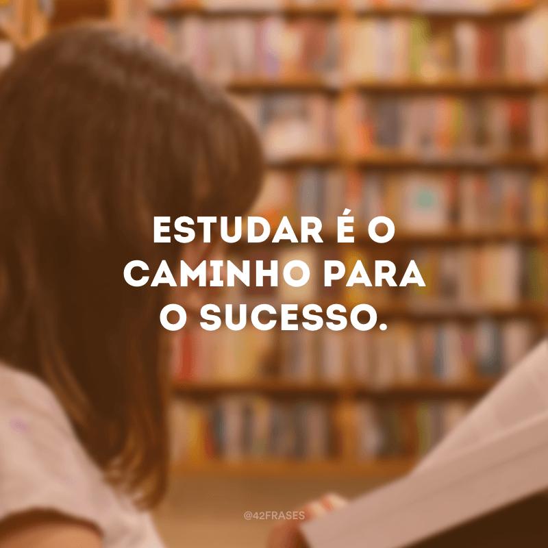 Estudar é o caminho para o sucesso.
