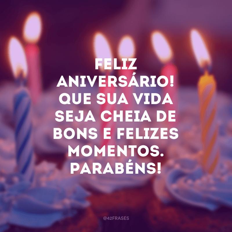 Feliz aniversário! Que sua vida seja cheia de bons e felizes momentos. Parabéns!