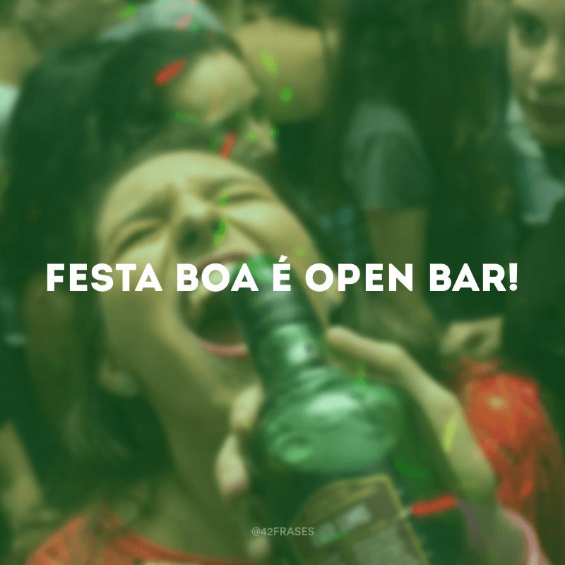 Festa boa é open bar!