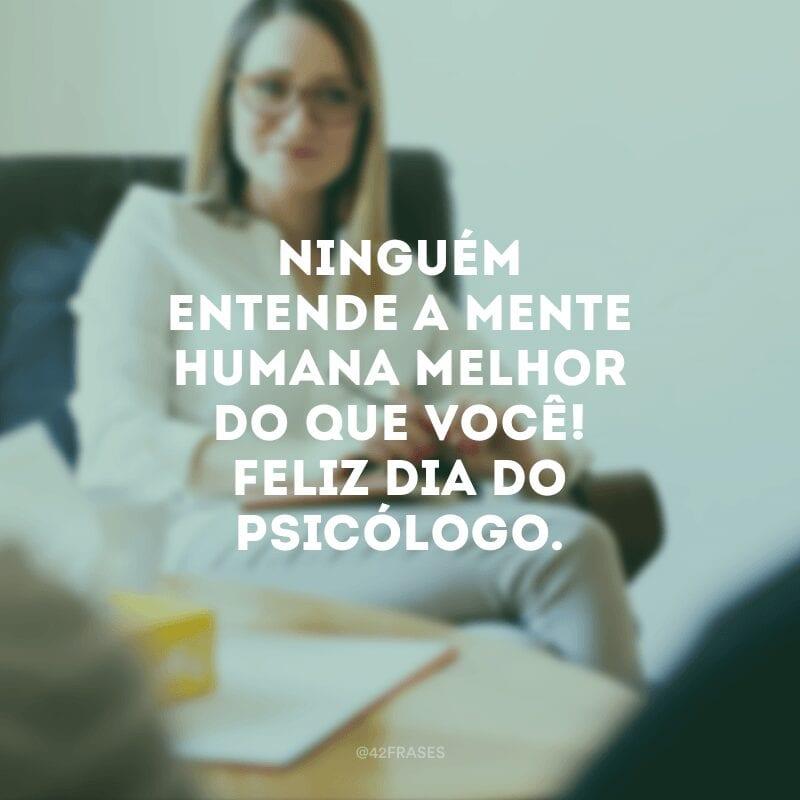 Ninguém entende a mente humana melhor do que você! Feliz Dia do Psicólogo.