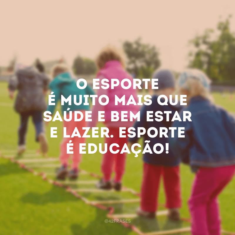 O esporte é muito mais que saúde e bem estar e lazer. Esporte é educação!
