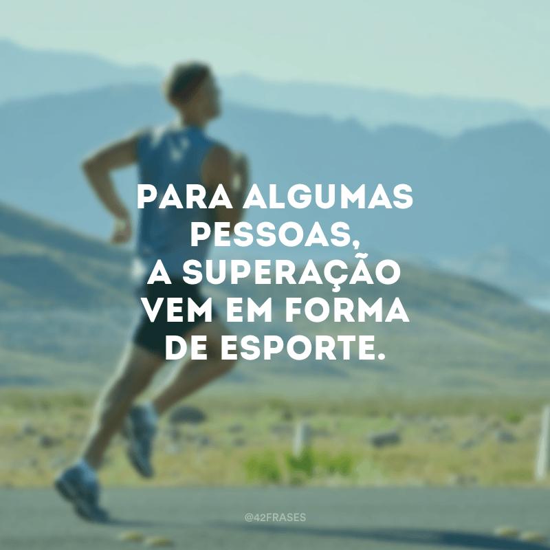 Para algumas pessoas, a superação vem em forma de esporte.