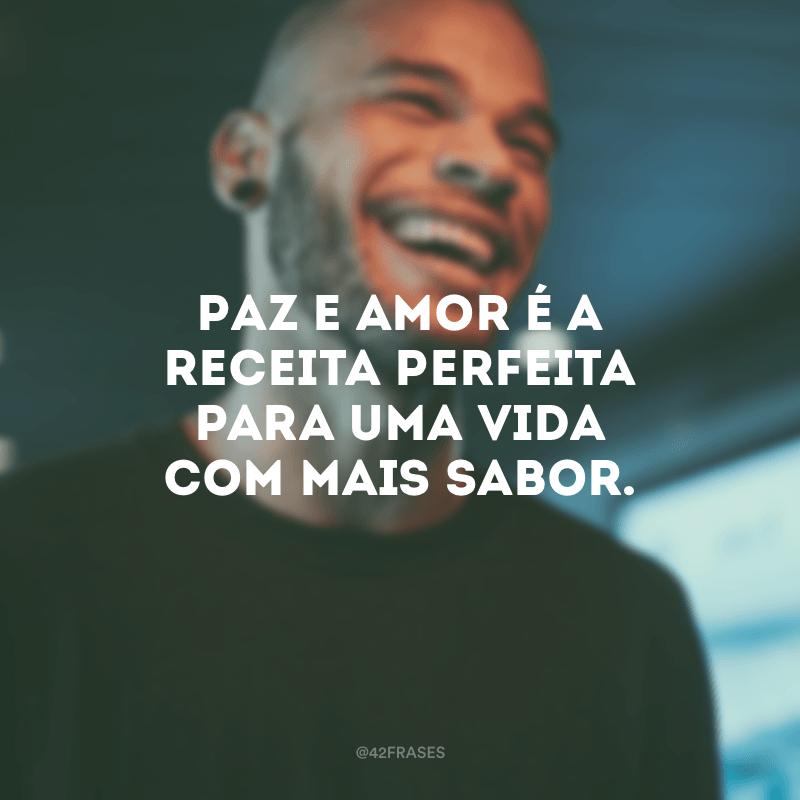 Paz e amor é a receita perfeita para uma vida com mais sabor.