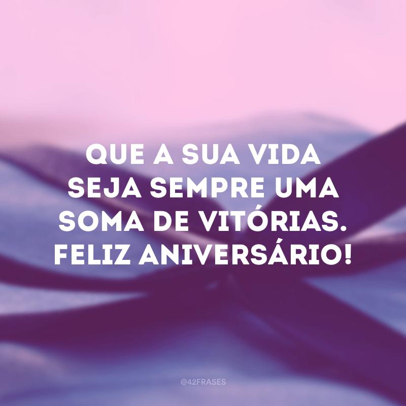 Que a sua vida seja sempre uma soma de vitórias. Feliz aniversário!
