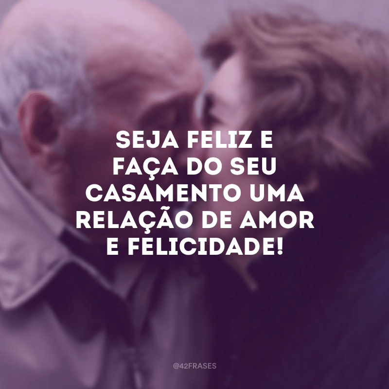 Seja feliz e faça do seu casamento uma relação de amor e felicidade!