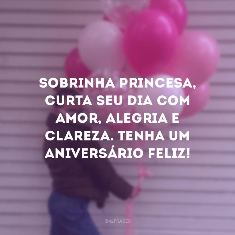 Sobrinha princesa, curta seu dia com amor, alegria e clareza. Tenha um aniversário feliz!