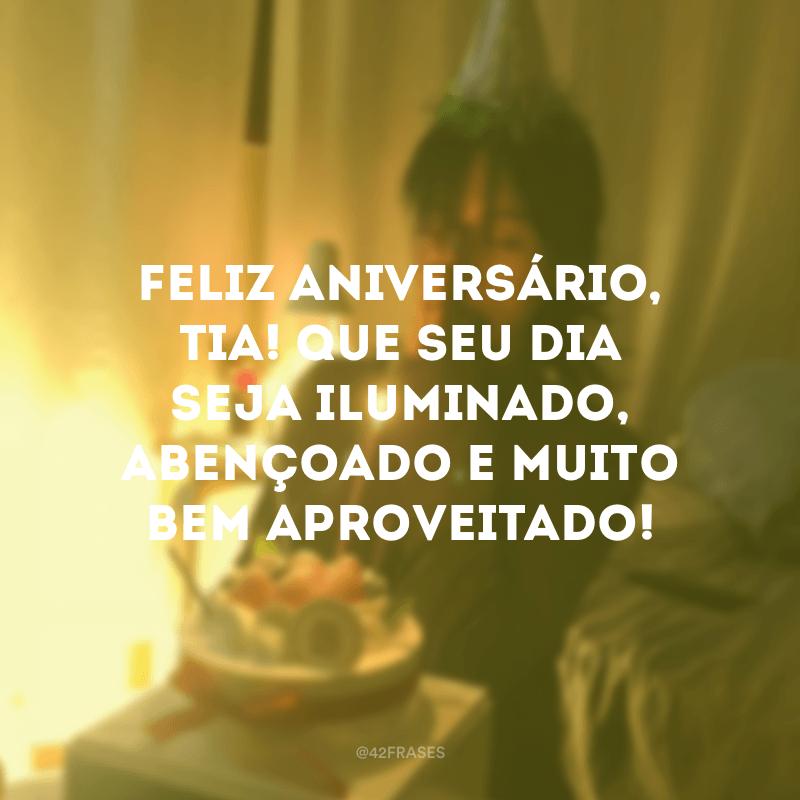 Feliz aniversário, tia! Que seu dia seja iluminado, abençoado e muito bem aproveitado!