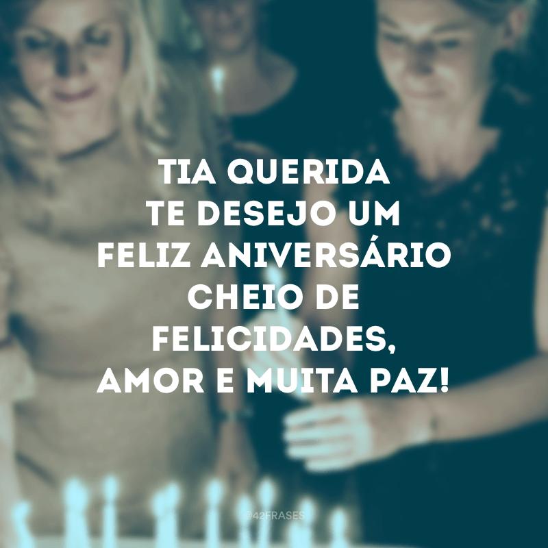 Tia querida te desejo um feliz aniversário cheio de felicidades, amor e muita paz!