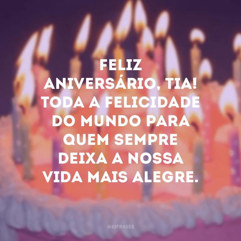 Feliz aniversário, tia! Toda a felicidade do mundo para quem sempre deixa a nossa vida mais alegre.