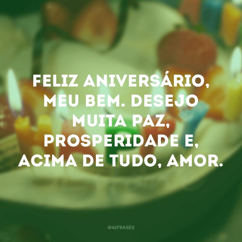 Feliz aniversário, meu bem. Desejo muita paz, prosperidade e, acima de tudo, amor.