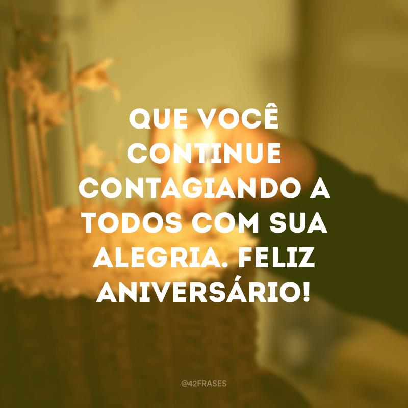 Que você continue contagiando a todos com sua alegria. Feliz aniversário!
