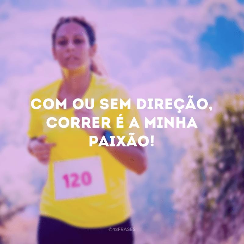 Com ou sem direção, correr é a minha paixão!