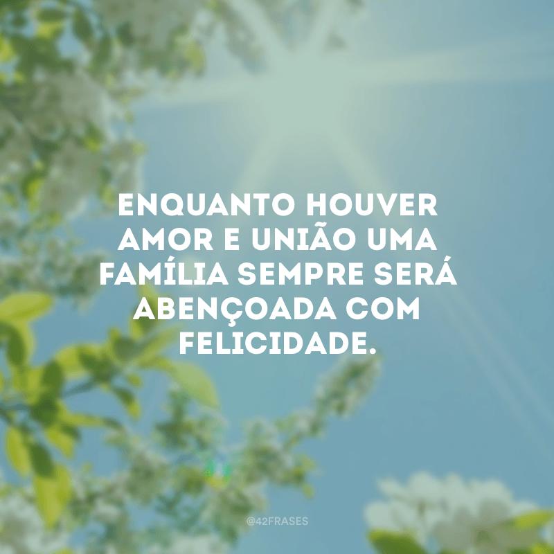 Enquanto houver amor e união uma família sempre será abençoada com felicidade.