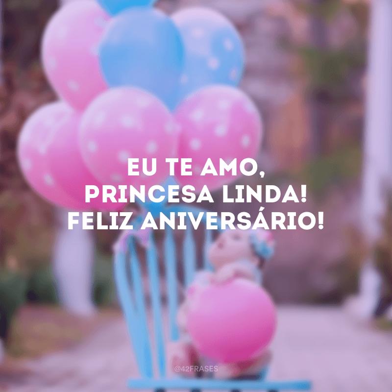 Eu te amo, princesa linda! Feliz aniversário!