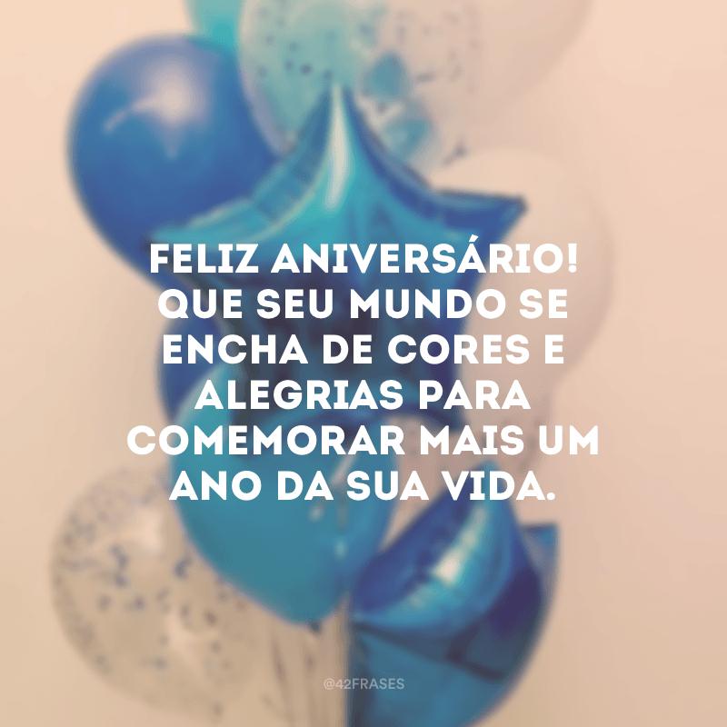 Feliz aniversário! Que seu mundo se encha de cores e alegrias para comemorar mais um ano da sua vida.
