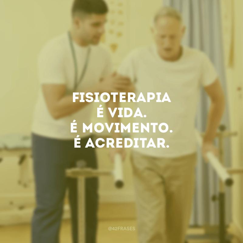 Fisioterapia é vida. É movimento. É acreditar.