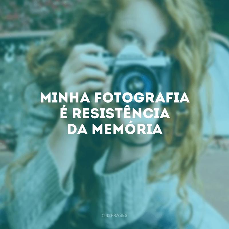 Minha fotografia é resistência da memória.