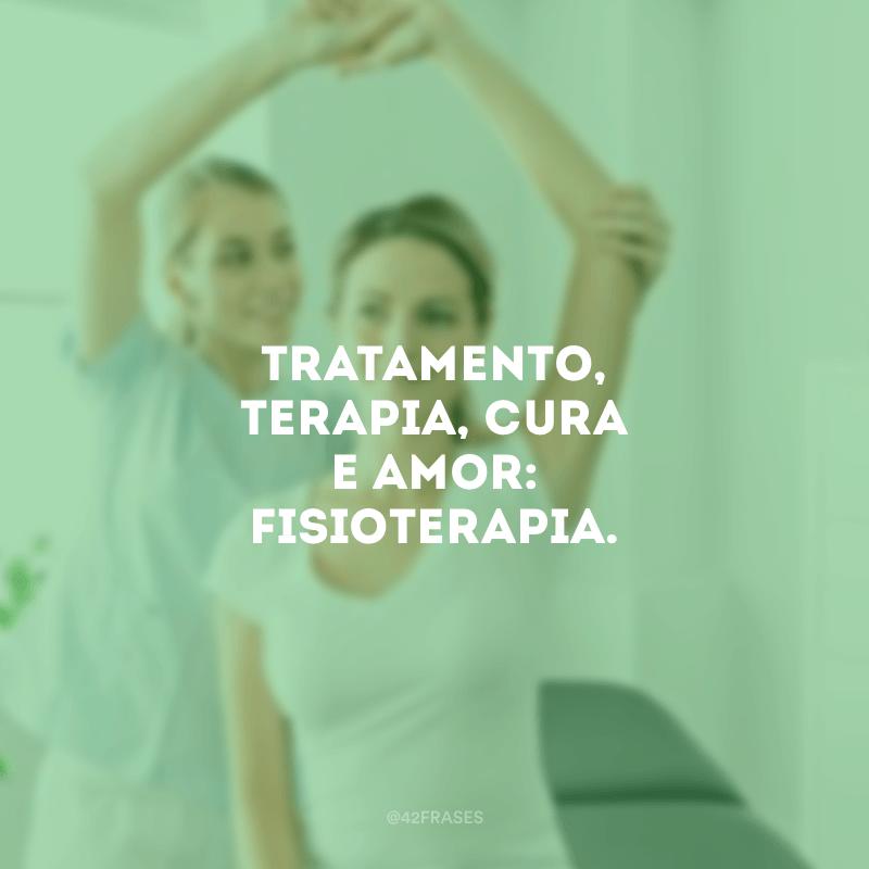 Tratamento, terapia, cura e amor: fisioterapia.