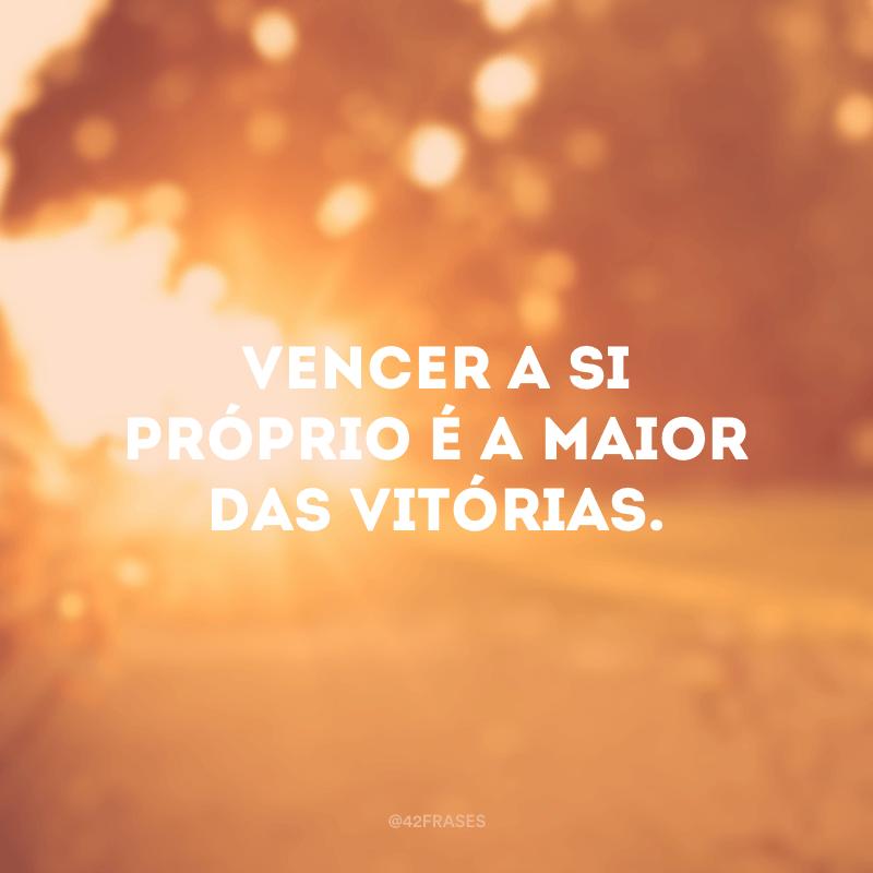 Vencer a si próprio é a maior das vitórias.