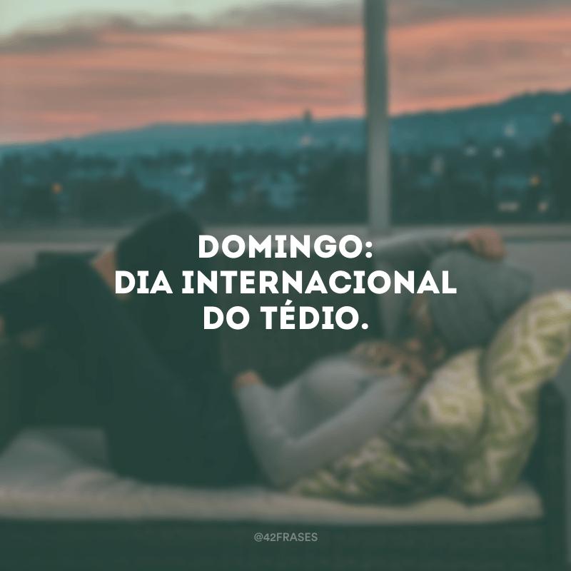 Domingo: dia internacional do tédio.