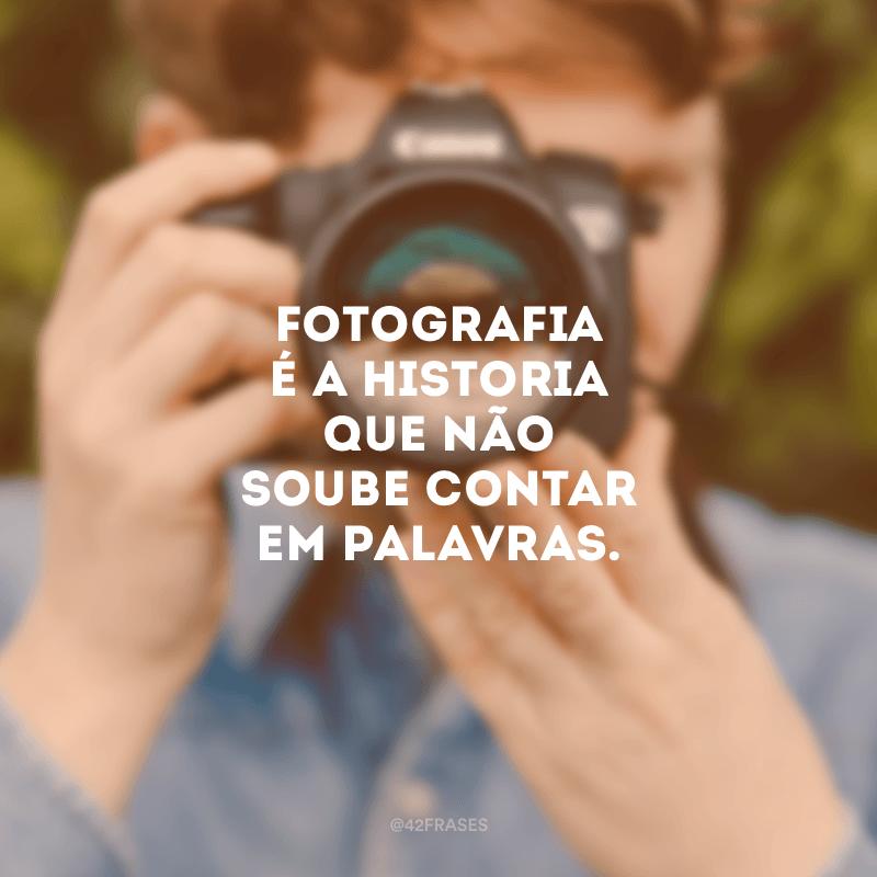 Fotografia é a historia que não soube contar em palavras.