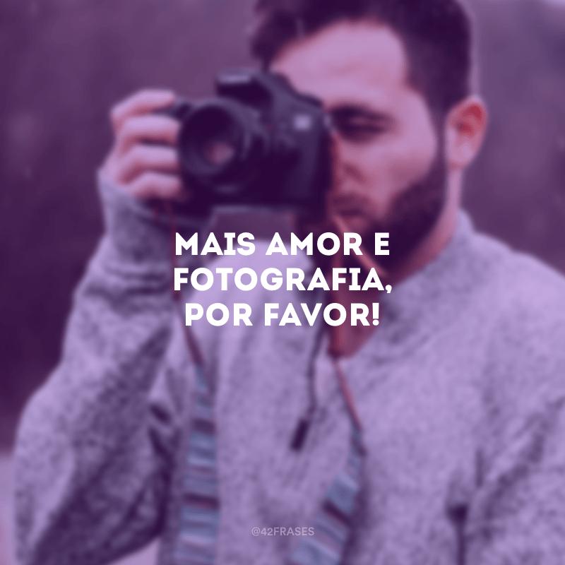 Mais amor e fotografia, por favor!