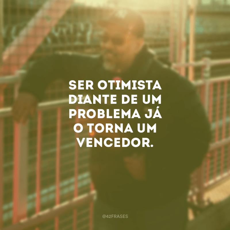 Ser otimista diante de um problema já o torna um vencedor.