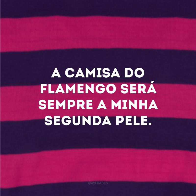 A camisa do Flamengo será sempre a minha segunda pele.