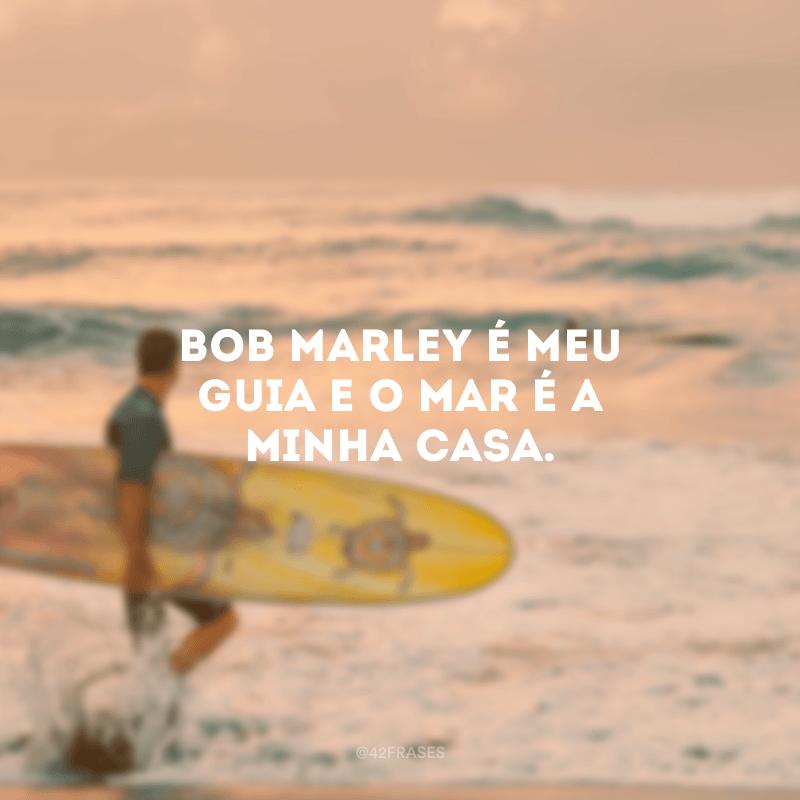 Bob Marley é meu guia e o mar é a minha casa.