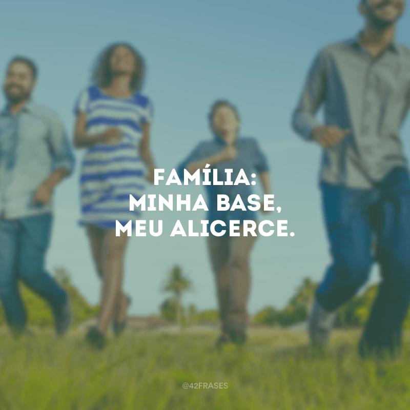 Família: minha base, meu alicerce.<br /></noscript> <br />