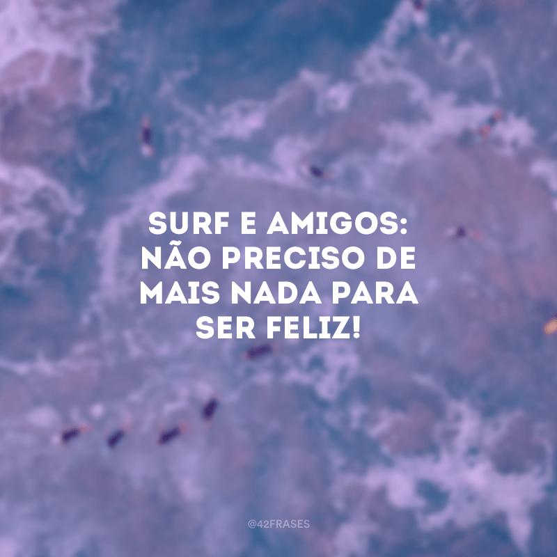 Surf e amigos: não preciso de mais nada para ser feliz!