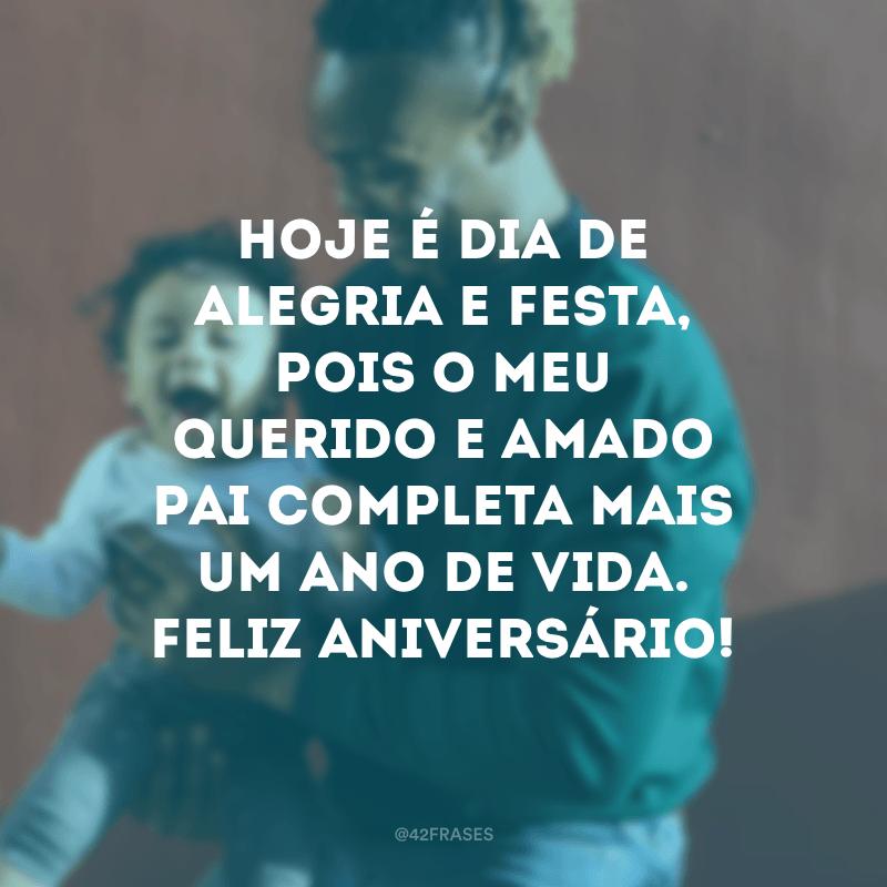 Hoje é dia de alegria e festa, pois o meu querido e amado pai completa mais um ano de vida. Feliz aniversário!