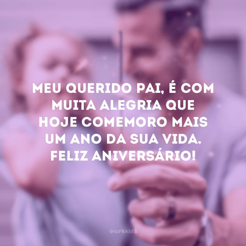 Meu querido pai, é com muita alegria que hoje comemoro mais um ano da sua vida. Feliz aniversário!