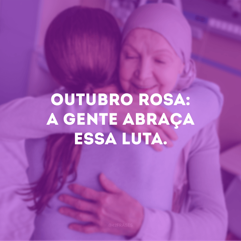 Outubro Rosa: a gente abraça essa luta.