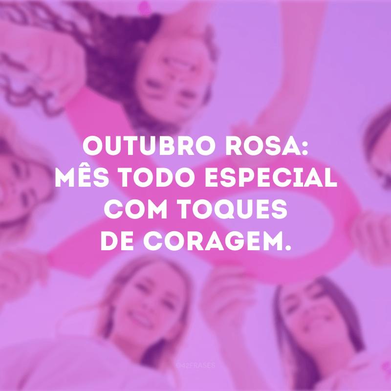 Outubro Rosa: mês todo especial com toques de coragem.